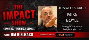 Mike Boyle on The Impact Show with Jim Kielbaso